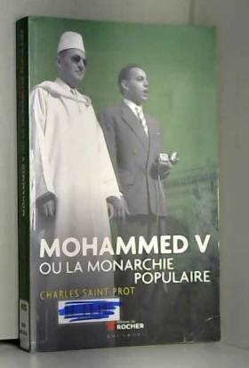 Charles Saint-Prot - Mohammed V ou la Monarchie populaire