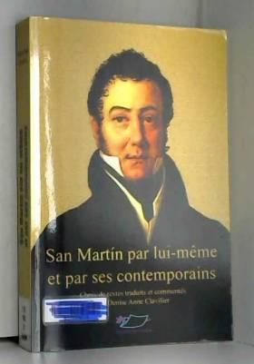 Denise Anne Clavilier - San Martin par lui-même et par ses contemporains