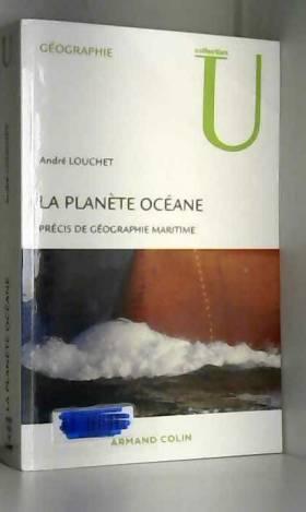André Louchet - La planète océane : Précis de géographie marine