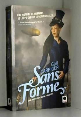 Gail Carriger - Sans forme (Le protectorat de l'ombrelle**)
