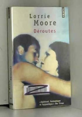 Déroutes de Lorrie Moore,Annick Le Goyat (Traduction) ( 1 avril 2010 )