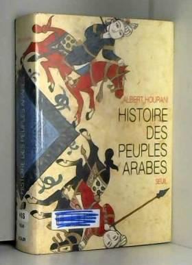 Albert Hourani et Paul Chelma - Histoire des peuples arabes