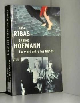Rosa Ribas et Sabine Hofmann - La Mort entre les lignes