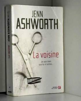 Jenn ASHWORTH et Anne-Sylvie Homassel - La Voisine