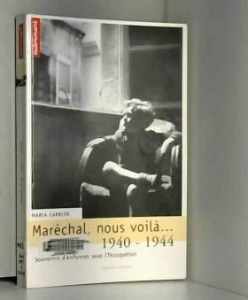 Maria Carrier - Maréchal, nous voilà... : 1940-1944 - Souvenirs d'enfances sous l'Occupation