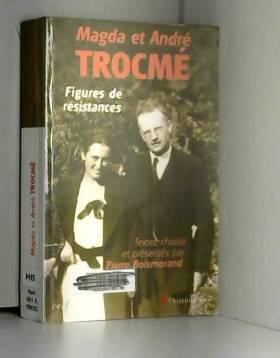 Pierre Boismorand - Magda et André Trocmé : Figures de résistances