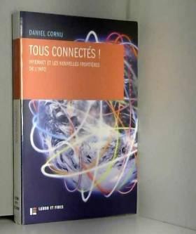 Daniel Cornu - Tous connectés !: Internet et les nouvelles frontières de l'info