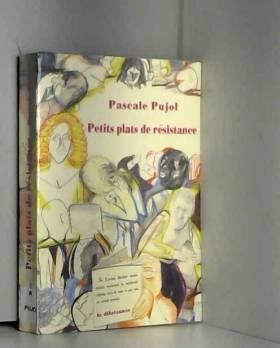 Pascale Pujol - Petits plats de résistance