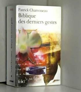 Patrick Chamoiseau - Biblique des derniers gestes de Patrick Chamoiseau ( 30 octobre 2003 )