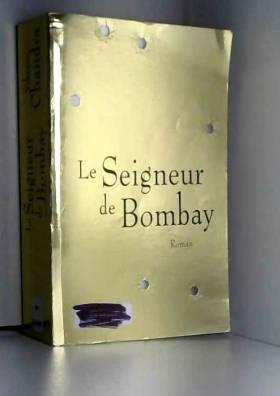 Vikram Chandra - Le Seigneur de Bombay