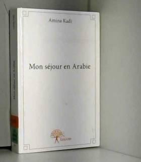 Amina Kadi - Mon Sejour en Arabie