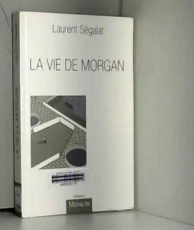 Laurent Segalat - La Vie de Morgan