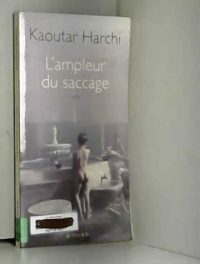 Kaoutar Harchi - L'ampleur du saccage