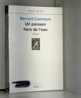Bernard Comment - Un poisson hors de l'eau