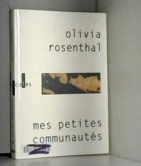Olivia Rosenthal - Mes petites communautés