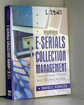 Jim Cole, Wayne Jones et David C. Fowler - E-Serials Collection Management