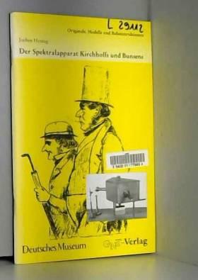 Jochen Hennig - Der Spektralapparat Kirchhoffs und Bunsens (Naturwissenschafts- und Technikgeschichte -...