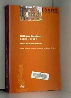 William Dunbar - William Dunbar, 1460 ?-1520 ? : Poète de Cour écossais