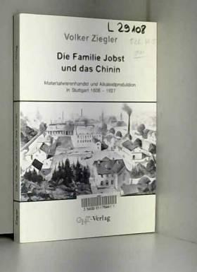 Volker Ziegler - Die Familie Jobst und das Chinin: Materialwarenhandel und Alkaloidproduktion in Stuttgart 1806-1927