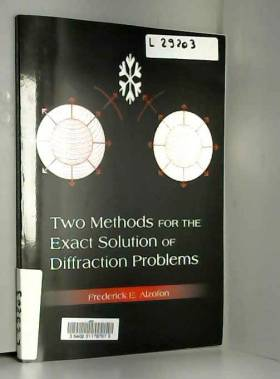 Frederick E Alzofon - Two Methods for the Exact Solution of Diffraction Problems