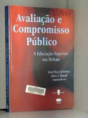 José Dias Sobrinho - Avaliação e compromisso público : a educação superior em debate.