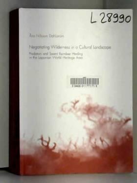 Asa Nilsson Dahlstrom - Negotiating Wilderness in a Cultural Landscape: Predators & Saami Reindeer Herding in the...