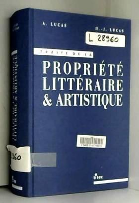 André Lucas et Henri-Jacques Lucas - Traité de la propriété littéraire & artistique (ancienne édition)