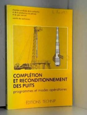 Collectif - Completion et reconditionnement des puits. programmes et modes operatoires