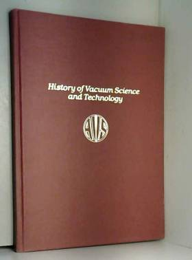 - - History of vacuum science and technology: A special volume commemorating the 30th anniversary of...