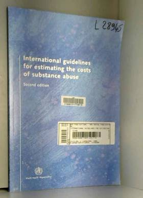 D. Collins, B. Easton, H. Harwood, P. Kopp, H.... - International Guidelines for Estimating the Costs of Substance Abuse