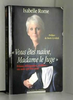 Vous êtes naïve, Madame le...
