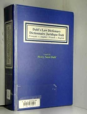 Henry Saint Dahl - DAHL'S LAW DICTIONARY : DICTIONNAIRE JURIDIQUE DAHL FRANCAIS-ANGLAIS ET ANGLAIS/FRANCAIS