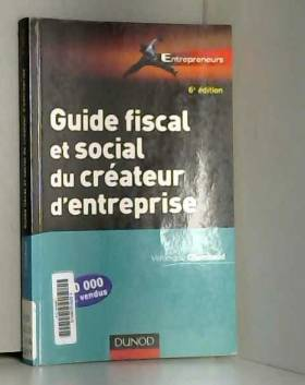 Véronique Chambaud - Guide fiscal et social du créateur d'entreprise - 6ème édition: Bien choisir son statut juridique