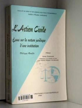 Philippe Bonfils - L'Action civile: essai sur la nature juridique d'une institution