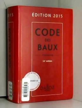 Joël Monéger, Nicolas Damas, Moussa Thioye et... - Code des baux 2015, commenté - 26e éd.
