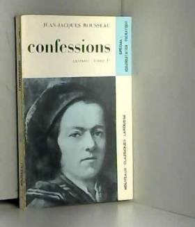 Jean-Jacques Rousseau et Jean-Pierre Néraudau - Confessions I (Rousseau) Livre 1 à 10 -extraits