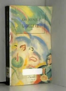 John Dos Passos - La belle vie : Mémoires