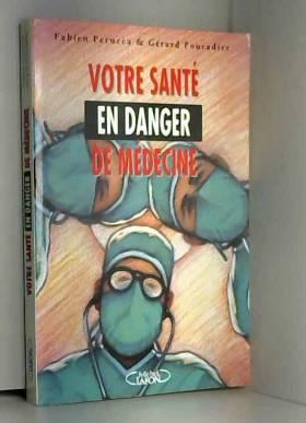 Pouradier et F Perucca - Votre santé en danger de médecine