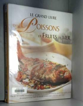 Anne Dechanet - Le Grand Livre des poissons et des fruits de mer