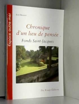 Jean Benoist - Chronique d'un lieu de pensée : Fonds Saint-Jacques, Martinique