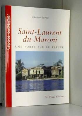 Clémence Léobal - Saint-Laurent-du-Maroni : une porte sur le fleuve