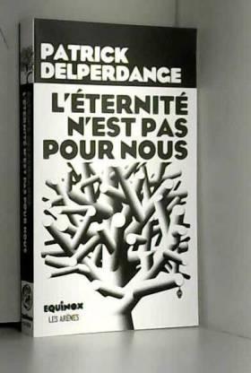 Patrick Delperdange - L'éternité n'est pas pour nous