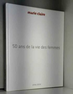Marie Claire, Evelyne Prouvost-Berry et Tina... - 50 Ans de la vie des femmes