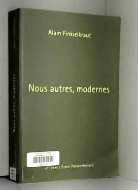 Alain Finkielkraut - Nous autres, modernes : Quatre leçons