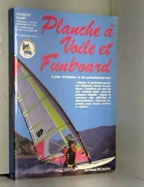 Jacques Saury - Planche à voile et funboard : Guide d'initiation et de perfectionnement