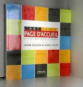 Jakob Nielsen et Marie Tahir - L'art de la page d'accueil : 50 sites web passés au crible