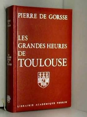 Pierre de Gorsse - Les Grandes heures de Toulouse
