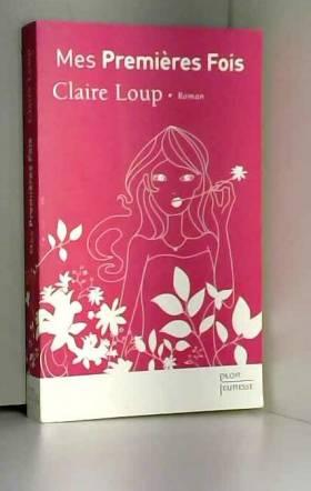 Claire LOUP - Mes premières fois