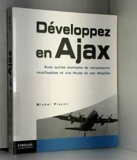 Michel Plasse - Développez en Ajax: Avec quinze exemples de composants réutilisables et une étude de cas détaillée
