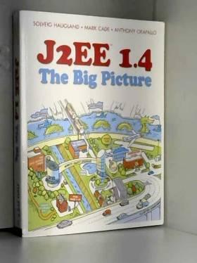 Solveig Haugland, Mark Cade et Anthony Orapallo - J2EE 1.4: The Big Picture
